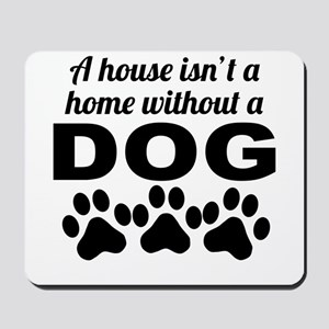 A House Isnt A Home Without A Dog Mousepad