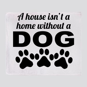 A House Isnt A Home Without A Dog Throw Blanket