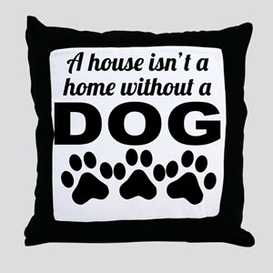 A House Isnt A Home Without A Dog Throw Pillow