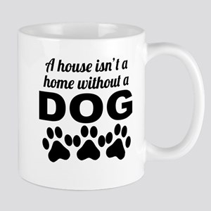 A House Isnt A Home Without A Dog Mugs