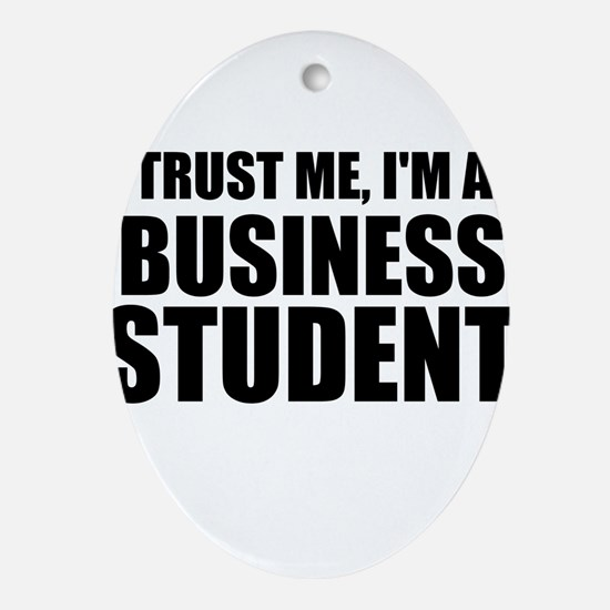 Trust Me, I'm A Business Student Oval Ornament