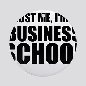 Trust Me, I'm In Business School Round Ornament