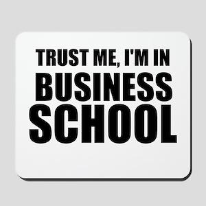 Trust Me, I'm In Business School Mousepad