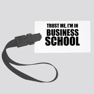 Trust Me, I'm In Business School Luggage Tag