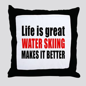 Life is great Water Skiing makes it b Throw Pillow