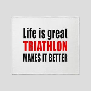 Life is great Triathlon makes it bet Throw Blanket