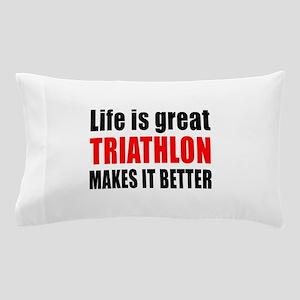 Life is great Triathlon makes it bette Pillow Case