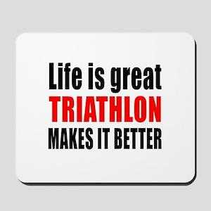 Life is great Triathlon makes it better Mousepad