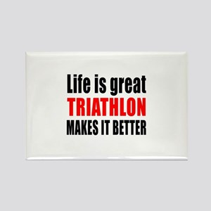 Life is great Triathlon makes it Rectangle Magnet