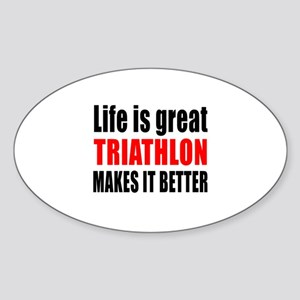 Life is great Triathlon makes it be Sticker (Oval)