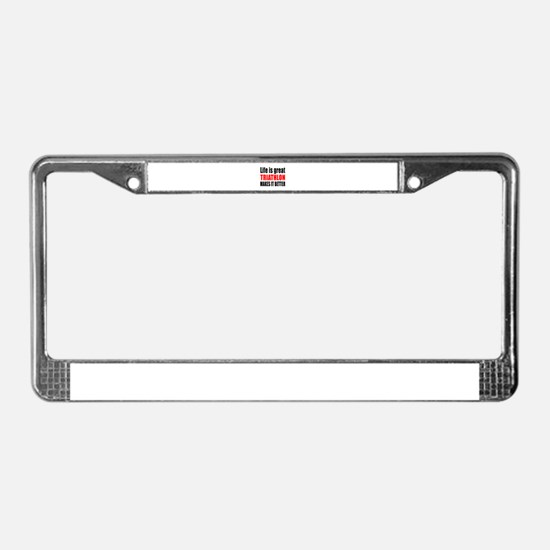 Life is great Triathlon makes License Plate Frame