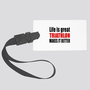 Life is great Triathlon makes it Large Luggage Tag