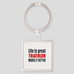 Life is great Triathlon makes it b Square Keychain