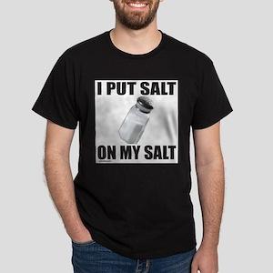 I PUT SALT ON MY SAL T-Shirt
