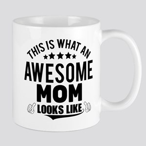 THIS IS WHAT AN AWESOME MOM LOOKS LIKE Mugs