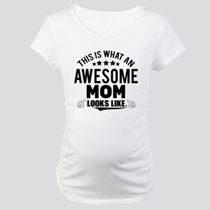THIS IS WHAT AN AWESOME MOM LOOKS LIKE Maternity T