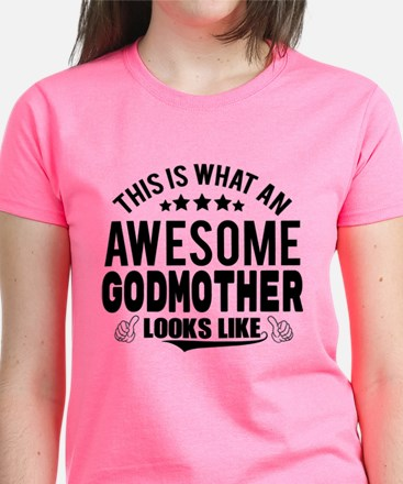 THIS IS WHAT AN AWESOME GODMOTHER LOOKS LIKE T-Shi