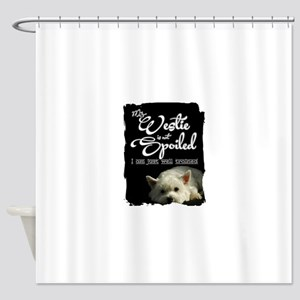 Spoiled? Never! Shower Curtain