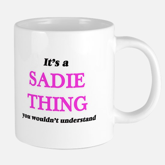 It's a Sadie thing, you wouldn't unde Mugs