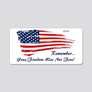 Freedom is not free Aluminum License Plate