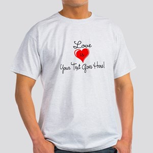 Personalized Love is Your Text T-Shirt