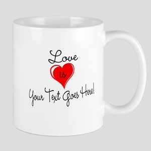 Personalized Love is Your Text Mugs