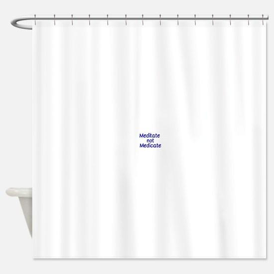 Meditate not Medicate Shower Curtain