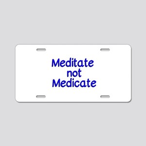 Meditate not Medicate Aluminum License Plate