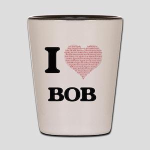 I Love Bob (Heart Made from Love words) Shot Glass