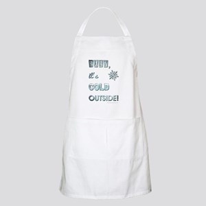 BABY, IT'S COLD OUT... Apron