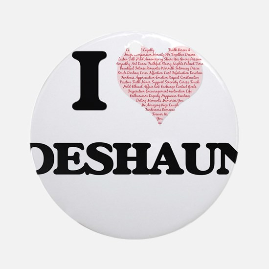 I Love Deshaun (Heart Made from Lov Round Ornament