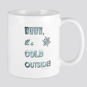 BABY, IT'S COLD OUT... Mugs
