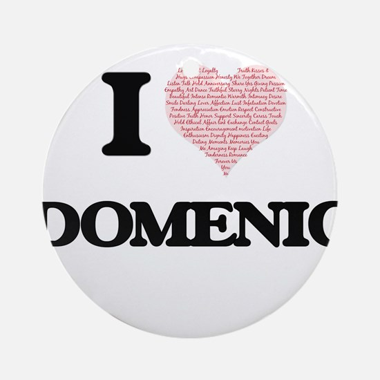 I Love Domenic (Heart Made from Lov Round Ornament