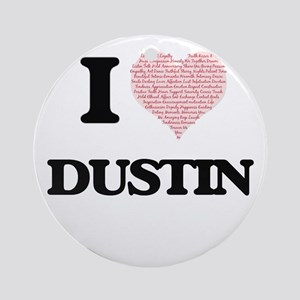 I Love Dustin (Heart Made from Love Round Ornament