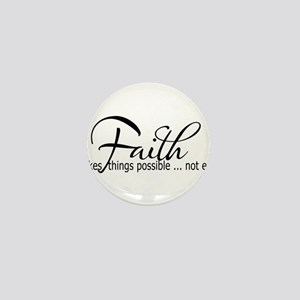 Faith makes all things possible Mini Button