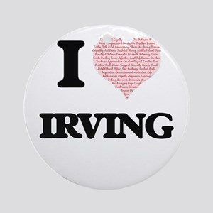 I Love Irving (Heart Made from Love Round Ornament
