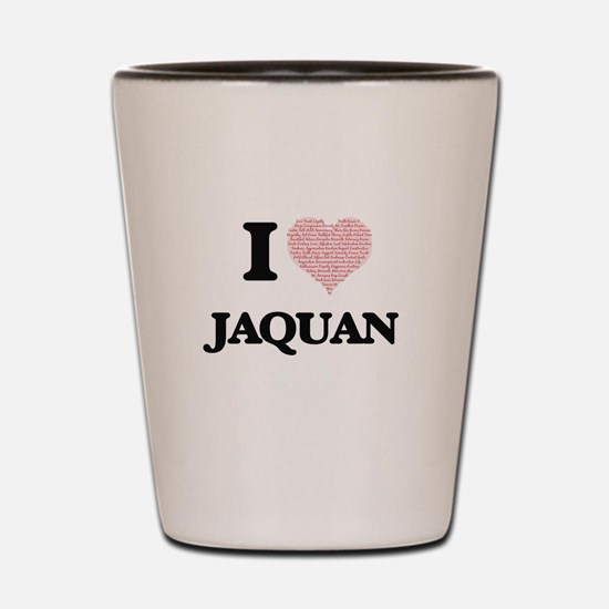 I Love Jaquan (Heart Made from Love wor Shot Glass