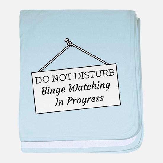 Do Not Disturb Binge Watching In Prog baby blanket