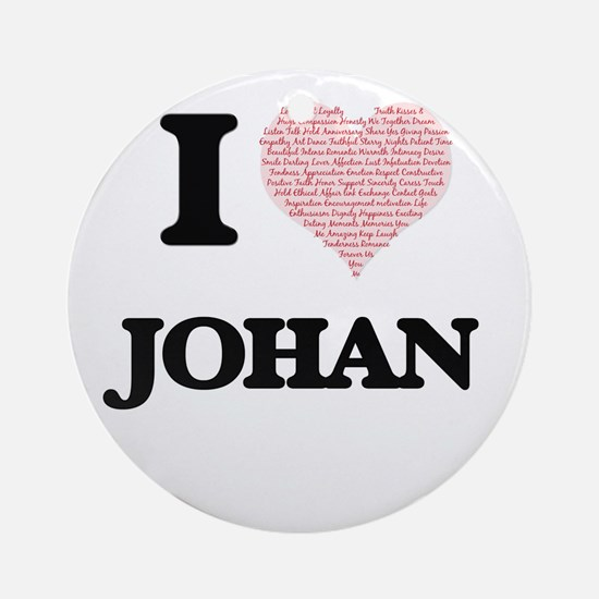 I Love Johan (Heart Made from Love Round Ornament