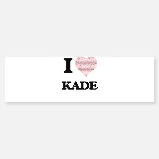I Love Kade (Heart Made from Love w Bumper Bumper Bumper Sticker