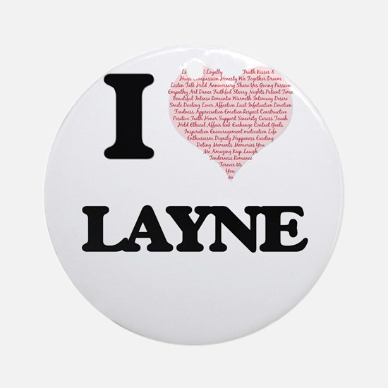 I Love Layne (Heart Made from Love Round Ornament
