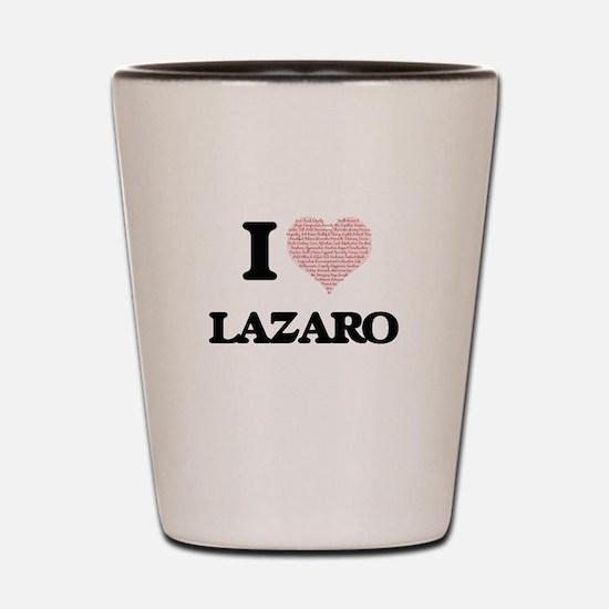 I Love Lazaro (Heart Made from Love wor Shot Glass
