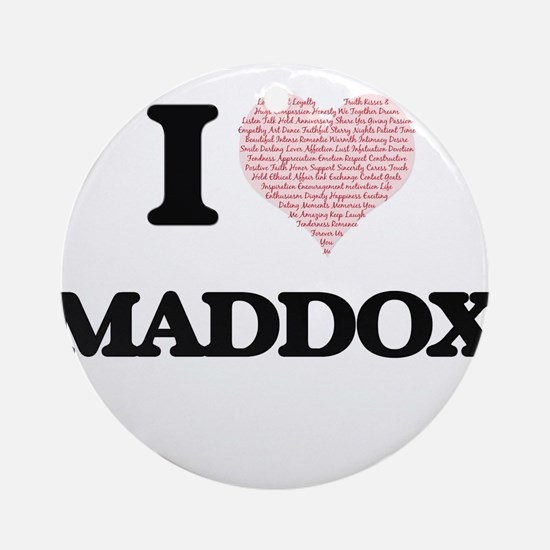 I Love Maddox (Heart Made from Love Round Ornament