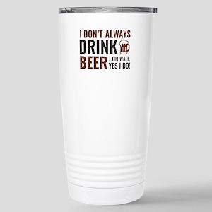 I Don't Always Drink Beer Mugs