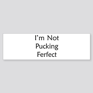 Pucking Ferfect Bumper Sticker