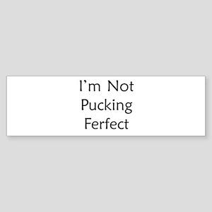 Pucking Ferfect Bumper Sticker