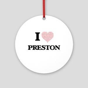I Love Preston (Heart Made from Lov Round Ornament