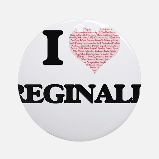 I Love Reginald (Heart Made from Lo Round Ornament