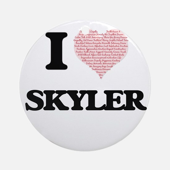 I Love Skyler (Heart Made from Love Round Ornament