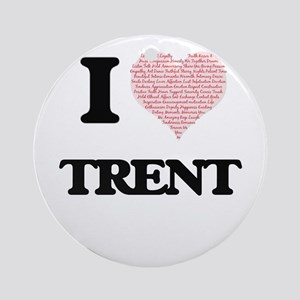 I Love Trent (Heart Made from Love Round Ornament